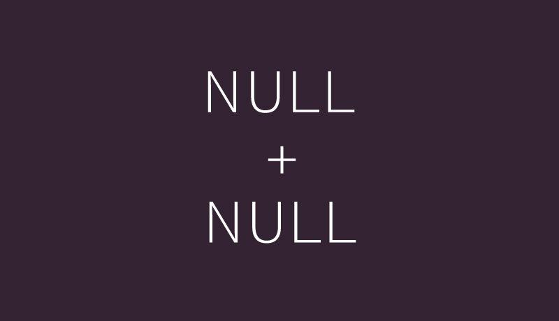 NULL + NULL は int(0) になる